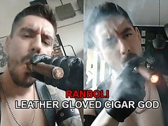 RANBOLI, LEATHER GLOVED CIGAR GOD!